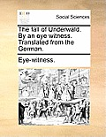 The Fall of Underwald. by an Eye Witness. Translated from the German.