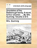 Anecdotes of the Delborough Family. a Novel. in Five Volumes. ... by Mrs. Gunning. Volume 2 of 5