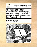 The Works of the Most Reverend Dr. Edward Synge, Lord Archbishop of Tuam in Ireland. in Three Volumes. Vol. II... Volume 2 of 3