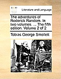 The Adventures of Roderick Random. in Two Volumes. ... the Fifth Edition. Volume 2 of 2