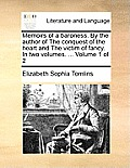 Memoirs of a Baroness. by the Author of the Conquest of the Heart and the Victim of Fancy. in Two Volumes. ... Volume 1 of 2