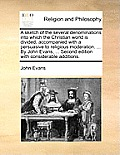 A Sketch of the Several Denominations Into Which the Christian World Is Divided; Accompanied with a Persuasive to Religious Moderation. ... by John Ev