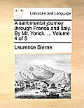 A Sentimental Journey Through France and Italy. by Mr. Yorick. ... Volume 4 of 5
