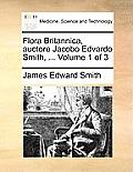 Flora Britannica, Auctore Jacobo Edvardo Smith, ... Volume 1 of 3