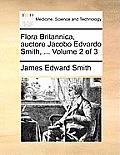 Flora Britannica, Auctore Jacobo Edvardo Smith, ... Volume 2 of 3