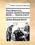 Flora Britannica, Auctore Jacobo Edvardo Smith, ... Volume 3 of 3