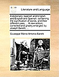 A Dictionary, Spanish and English, and English and Spanish: Containing the Signification of Words, and Their Different Uses; ... a New Edition, Correc