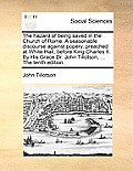 The Hazard of Being Saved in the Church of Rome. a Seasonable Discourse Against Popery, Preached at White-Hall, Before King Charles II. by His Grace D