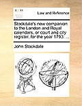 Stockdale's New Companion to the London and Royal Calendars, or Court and City Register, for the Year 1793