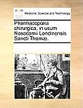 Pharmacopoeia Chirurgica, in Usum Nosocomii Londinensis Sancti Thom?.