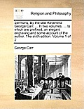 Sermons. by the Late Reverend George Carr, ... in Two Volumes. ... to Which Are Prefixed, an Elegant Engraving and Some Account of the Author. the Six