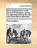 Some Transactions in the Court of Exchequer; During the Administration of the Late Lord Chief Baron Rochfort.