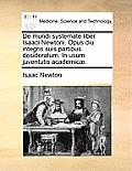 de Mundi Systemate Liber Isaaci Newtoni. Opus Diu Integris Suis Partibus Desideratum. in Usum Juventutis Academicae.