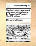 The 'Piscopade: A Panegyri-Satiri-Serio-Comical Poem. by Porcupinus Pelagius. the Fifth Edition.