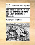 Tobacco: A Poem. in Two Books. Translated from the Latin of Raphael Thorius.