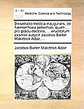 Dissertatio Medica Inauguralis, de H]morrhoea Petechiali; Quam ... Pro Gradu Doctoris, ... Eruditorum Examini Subjicit Jacobus Barter Makittrick Adair