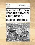 A Letter to Mr. Law, Upon His Arrival in Great Britain.
