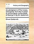An Abridgment of the History of England, from the Invasion of Julius C]sar, to the Death of George II. by Dr. Goldsmith.