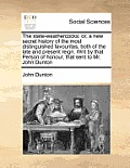 The State-Weathercocks: Or, a New Secret History of the Most Distinguished Favourites, Both of the Late and Present Reign. Writ by That Person
