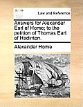 Answers for Alexander Earl of Home; To the Petition of Thomas Earl of Hadinton.