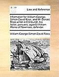 Information for William-George-Simon-David Ross, and Mr. Donald Ross Writer in Edinburgh, His Factor, Pursuers; Against William Munro of Newmore, Defe