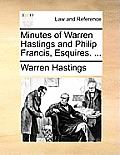 Minutes of Warren Hastings and Philip Francis, Esquires. ...