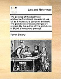 The Defence of the Doctrine of Abstinence from Blood Considered. as Far as It Relates to a Pamphlet Entituled, the Prohibition of Blood a Temporary Pr