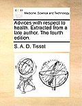 Advices with Respect to Health. Extracted from a Late Author. the Fourth Edition.