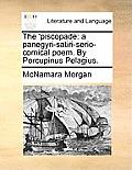 The 'piscopade: A Panegyri-Satiri-Serio-Comical Poem. by Porcupinus Pelagius.