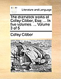 The Dramatick Works of Colley Cibber, Esq; ... in Five Volumes. ... Volume 3 of 5