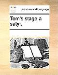 Tom's Stage a Satyr.