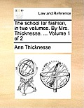 The School for Fashion, in Two Volumes. by Mrs. Thicknesse. ... Volume 1 of 2