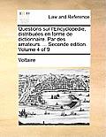 Questions Sur L'Encyclopedie, Distribues En Forme de Dictionnaire. Par Des Amateurs. ... Seconde Edition. Volume 4 of 9