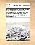 An Universal History, from the Earliest Account of Time to the Present: Compiled from Original Authors; And Illustrated with Maps, Cuts, Notes, Chrono