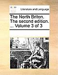 The North Briton. the Second Edition. ... Volume 3 of 3