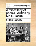 A Miscellany of Poems. Written by Mr. G. Jacob.