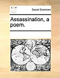Assassination, a Poem.