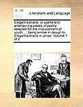 Elegant Extracts: Or Useful and Entertaining Pieces of Poetry, Selected for the Improvement of Youth, ... Being Similar in Design to Ele