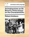 Animadversions on Mr. Brown's Three Essays on the Characteristicks.
