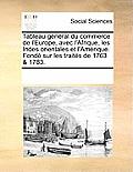 Tableau g?n?ral du commerce de l'Europe, avec l'Afrique, les Indes orientales et l'Am?rique. Fond? sur les trait?s de 1763 & 1783.