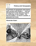 A Summary of Geography and History, Both Ancient and Modern; ... with an Abridgement of the Fabulous History or Mythology of the Greeks. the Second Ed