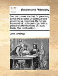 Two Discourses: The First, of Preaching Christ; The Second, of Particular and Experimental Preaching. by the Late Reverend Mr. John Je