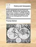 A New Geographical and Historical Grammar: Wherein the Geographical Part Is Truly Modern; And the Present State of the Several Kingdoms of the World I