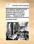 The Works of Jonathan Swift. D.D: D.S.P.D. with Notes Historical and Critical by J. Hawkesworth. L.L.D. and Others. ... Volume 4 of 17