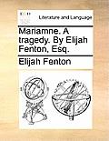 Mariamne. a Tragedy. by Elijah Fenton, Esq.