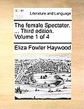 The Female Spectator. ... Third Edition. Volume 1 of 4
