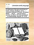 A Catalogue of the Genuine Library of Books, Scarce Old Plays, and a Valuable Collection of Music, of William Bates, ... Which, ... Will Be Sold by Au