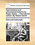 Hydrostatical and Pneumatical Lectures by Roger Cotes ... the Second Edition. by Robert Smith ...