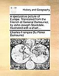 A Speculative Picture of Europe. Translated from the French of General Dumouriez, by John Joseph Stockdale. Illustrated with a Chart ...