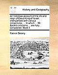 An Historical Account of the Life and Reign of David King of Israel: Interspersed with Various Conjectures, ... in Which ... Mr. Bayle's Criticisms ..